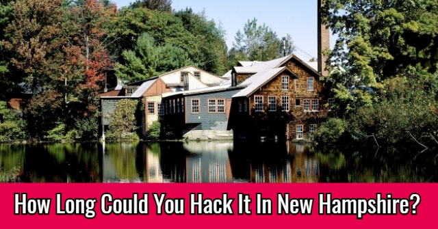 How Long Could You Hack It In New Hampshire?
