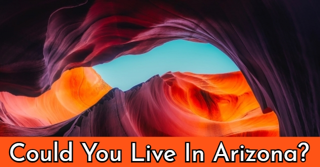Could You Live In Arizona?