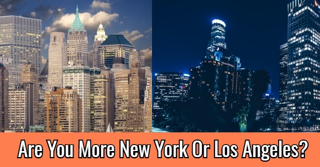 Are You More New York Or Los Angeles?