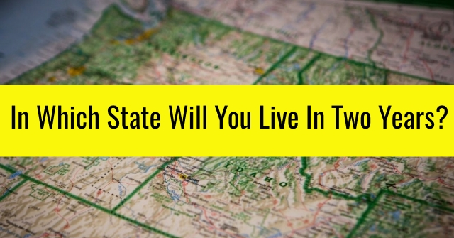 In Which State Will You Live In Two Years?