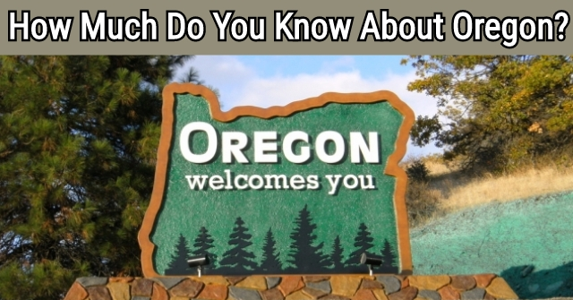 How Much Do You Know About Oregon?