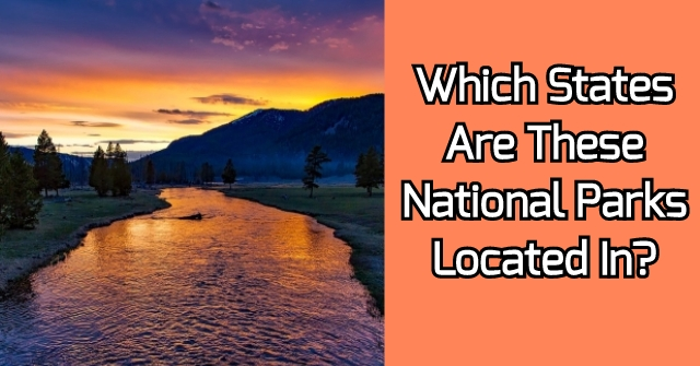 Which States Are These National Parks Located In?
