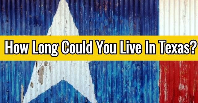 How Long Could You Live In Texas?