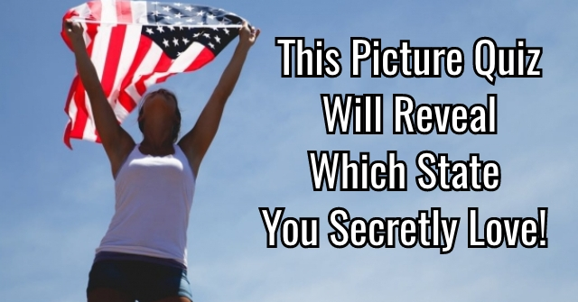 This Picture Quiz Will Reveal Which State You Secretly Love!