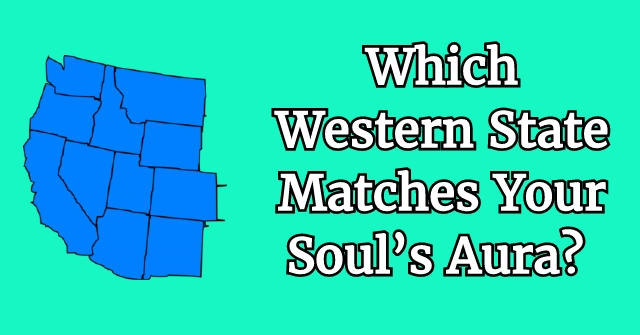 Which Western State Matches Your Soul's Aura?