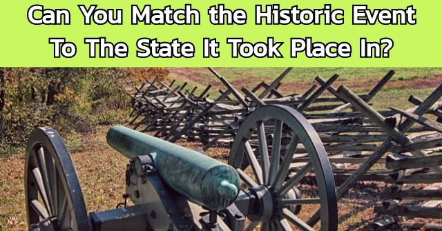 Can You Match the Historic Event To The State It Took Place In?
