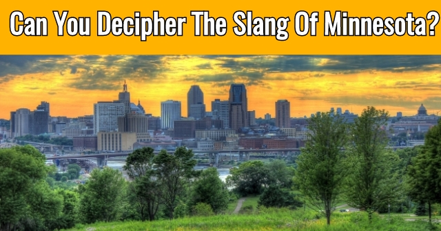 Can You Decipher The Slang Of Minnesota?