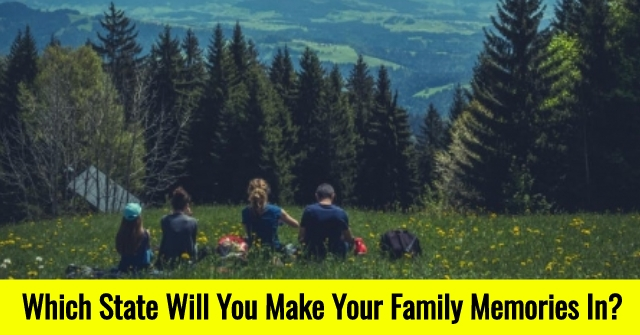 Which State Will You Make Your Family Memories In?