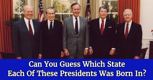 Can You Guess Which State Each Of These Presidents Was Born In?