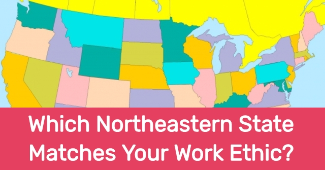 Which Northeastern State Matches Your Work Ethic?