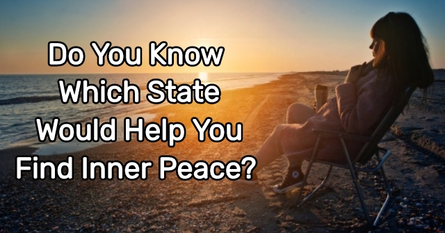 Do You Know Which State Would Help You Find Inner Peace?