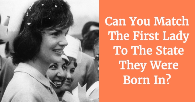Can You Match the First Lady To The State they Were Born In?