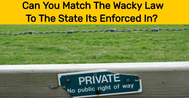 Can You Match The Wacky Law To The State Its Enforced In?