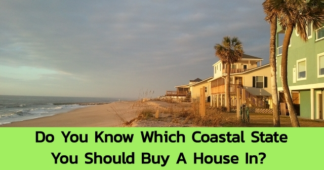 Do You Know Which Coastal State You Should Buy A House In?