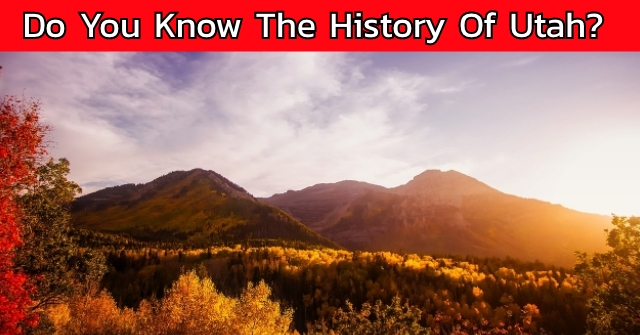 Do You Know The History Of Utah?