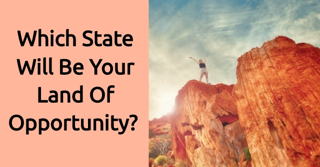 Which State Will Be Your Land Of Opportunity?