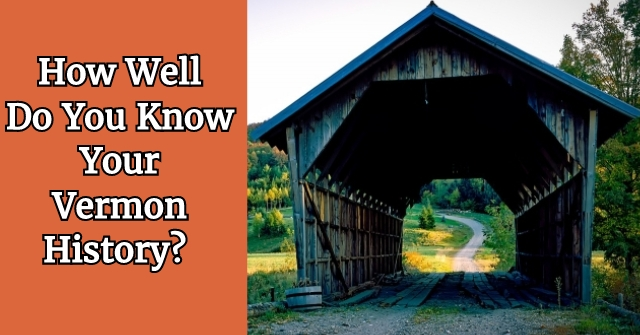 How Well Do You Know Your Vermont History?