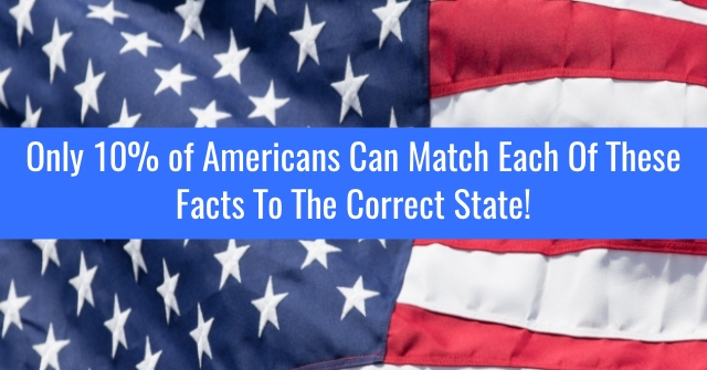 Only 10% of Americans Can Match Each Of These Facts To The Correct State!