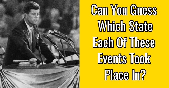 Can You Guess Which State Each Of These Events Took Place In?