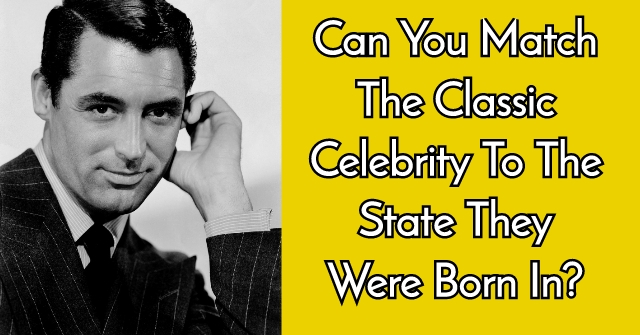 Can You Match The Classic Celebrity To The State They Were Born In?