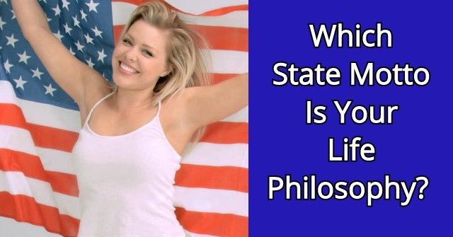 Which State Motto Is Your Life Philosophy?