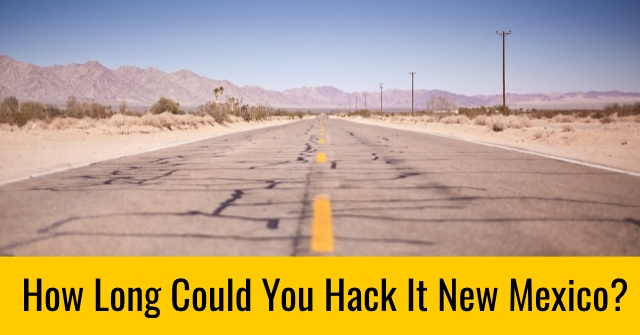 How Long Could You Hack It New Mexico?