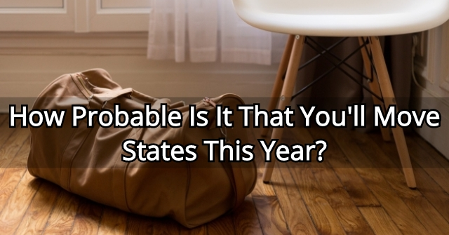 How Probable Is It That You'll Move States This Year?