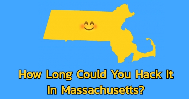 How Long Could You Hack It In Massachusetts?