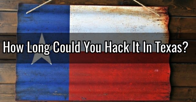 How Long Could You Hack It In Texas?