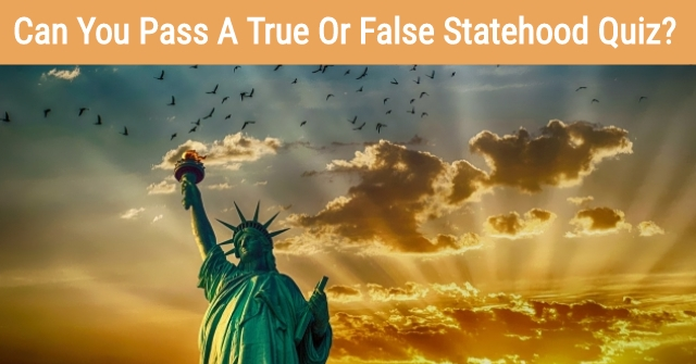 Can You Pass A True Or False Statehood Quiz?