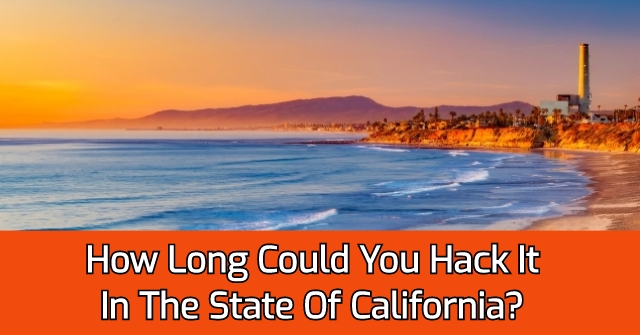 How Long Could You Hack It In The State Of California?