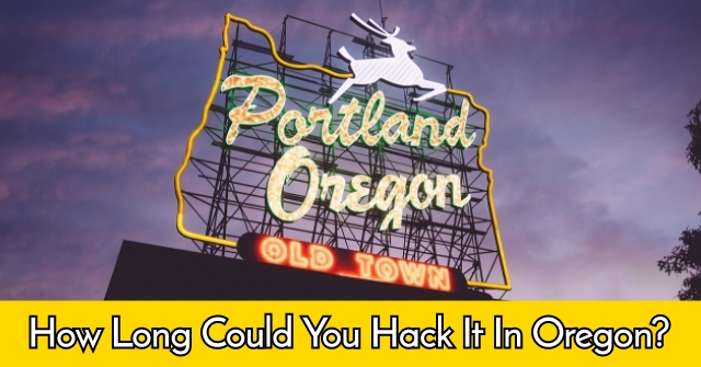 How Long Could You Hack It In Oregon?