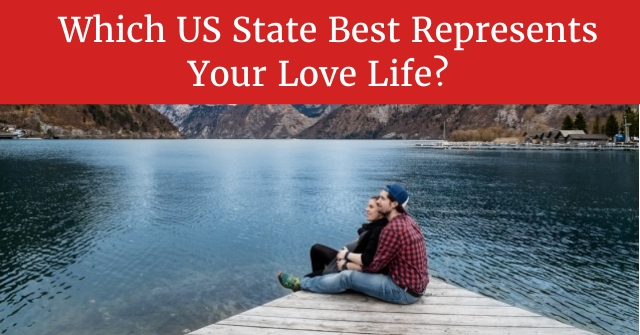 Which US State Best Represents Your Love Life?