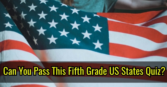 Can You Pass This Fifth Grade US States Quiz?