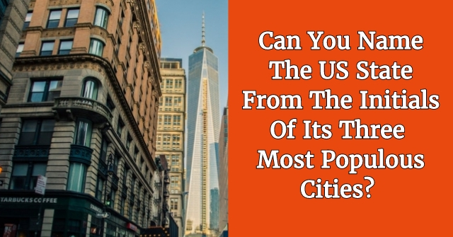 Can You Name The US State From The Initials Of Its Three Most Populous Cities?