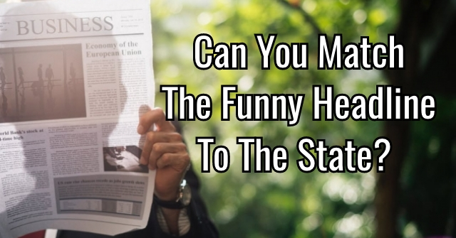 Can You Match the Funny Headline To The State?