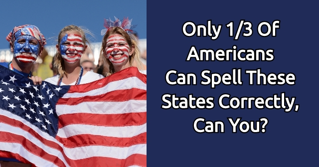 Only 1/3 Of Americans Can Spell These States Correctly, Can You?