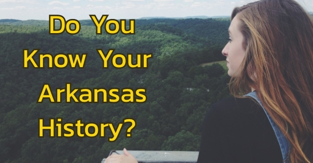 Do You Know Your Arkansas History?