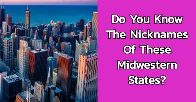Do You Know The Nicknames Of These Midwestern States?