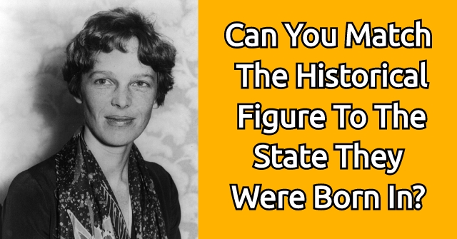 Can You Match The Historical Figure To The State They Were Born In?