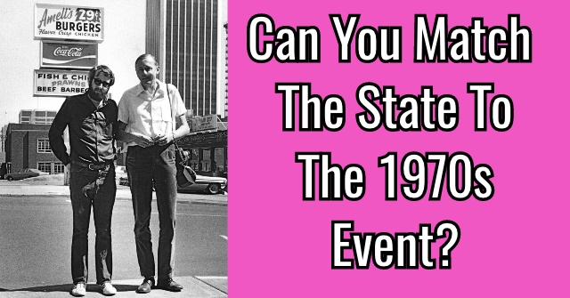 Can You Match The State To The 1970s Event?