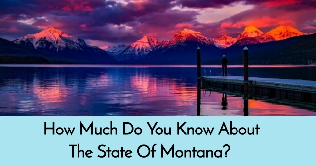 How Much Do You Know About The State Of Montana?