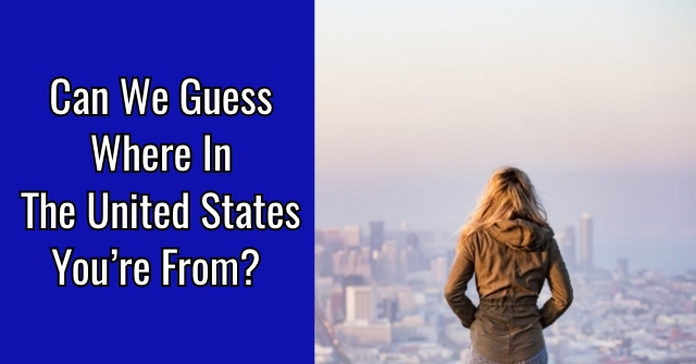 Can We Guess Where In The United States You're From?