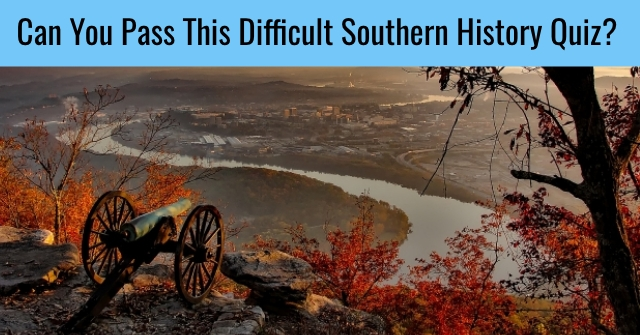 Can You Pass This Difficult Southern History Quiz?