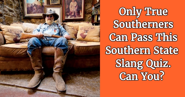 Only True Southerners Can Pass This Southern State Slang Quiz. Can You?