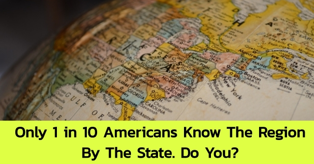 Only 1 In 10 Americans Know The Region By The State. Do You?