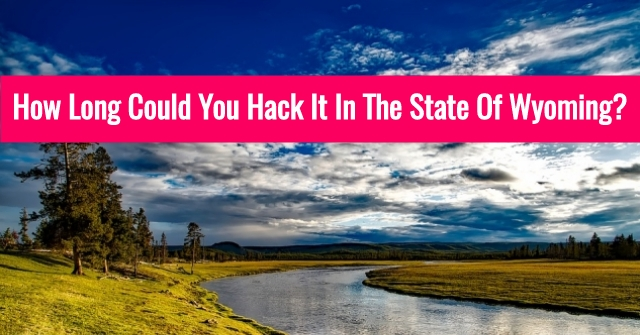 How Long Could You Hack It In The State Of Wyoming?