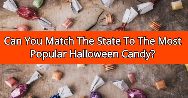Can You Match The State To The Most Popular Halloween Candy?