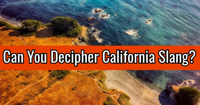 Can You Decipher California Slang?