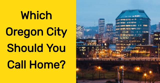 Which Oregon City Should You Call Home?